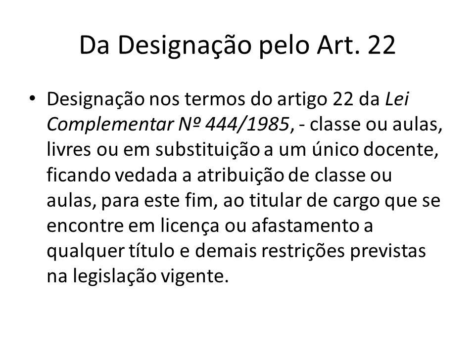 Da Designação pelo Art. 22 Designação nos termos do artigo 22 da Lei Complementar Nº 444/1985, - classe ou aulas, livres ou em substituição a um único