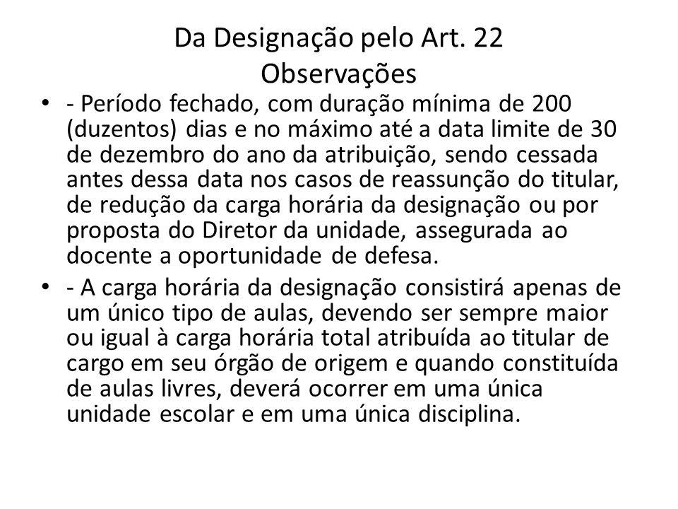Da Designação pelo Art. 22 Observações - Período fechado, com duração mínima de 200 (duzentos) dias e no máximo até a data limite de 30 de dezembro do