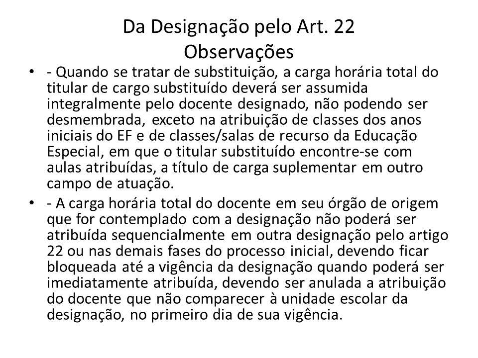 Da Designação pelo Art. 22 Observações - Quando se tratar de substituição, a carga horária total do titular de cargo substituído deverá ser assumida i