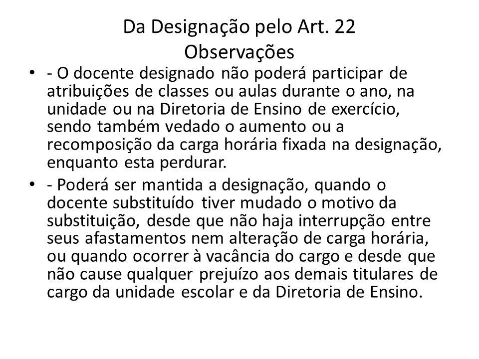 Da Designação pelo Art. 22 Observações - O docente designado não poderá participar de atribuições de classes ou aulas durante o ano, na unidade ou na
