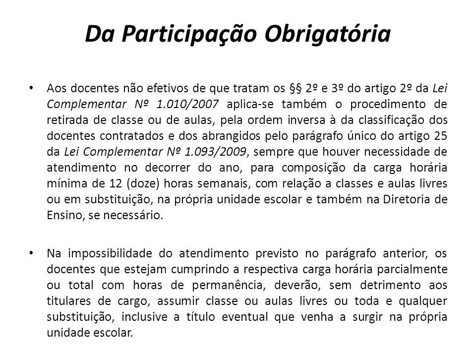 Da Participação Obrigatória Aos docentes não efetivos de que tratam os §§ 2º e 3º do artigo 2º da Lei Complementar Nº 1.010/2007 aplica-se também o pr