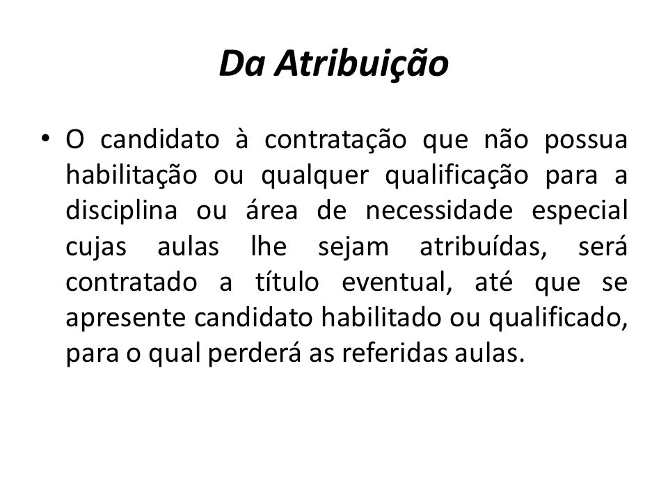 Da Atribuição O candidato à contratação que não possua habilitação ou qualquer qualificação para a disciplina ou área de necessidade especial cujas au