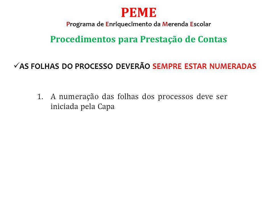 AS FOLHAS DO PROCESSO DEVERÃO SEMPRE ESTAR NUMERADAS 1. A numeração das folhas dos processos deve ser iniciada pela Capa PEME Programa de Enriquecimen
