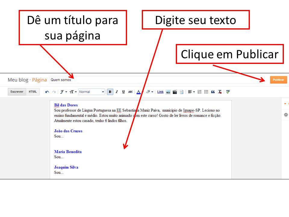 Dê um título para sua página Digite seu texto Clique em Publicar