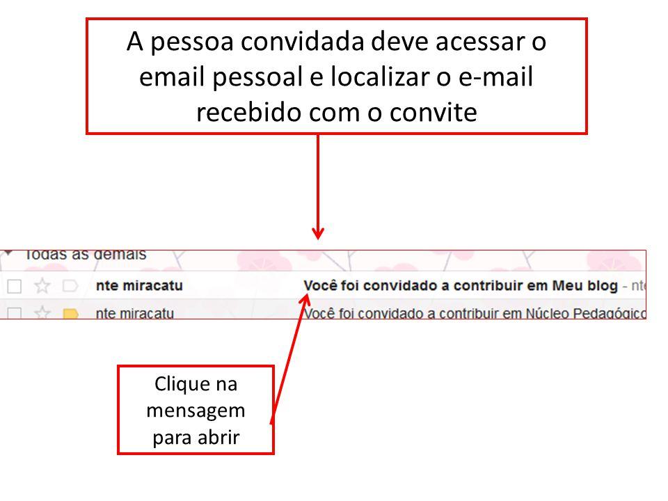 A pessoa convidada deve acessar o email pessoal e localizar o e-mail recebido com o convite Clique na mensagem para abrir