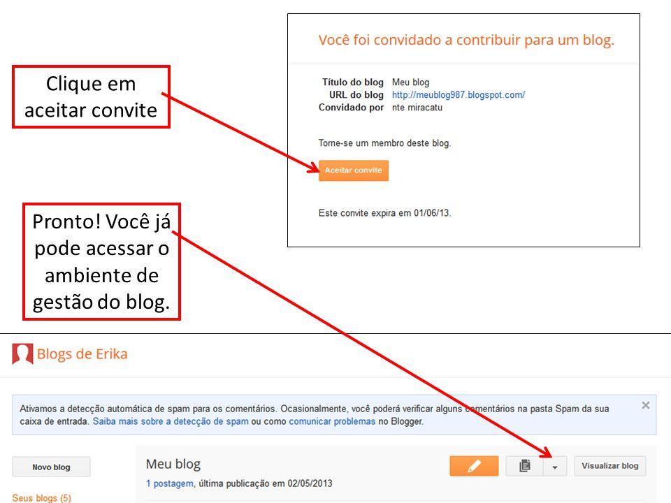 Clique em aceitar convite Pronto! Você já pode acessar o ambiente de gestão do blog.