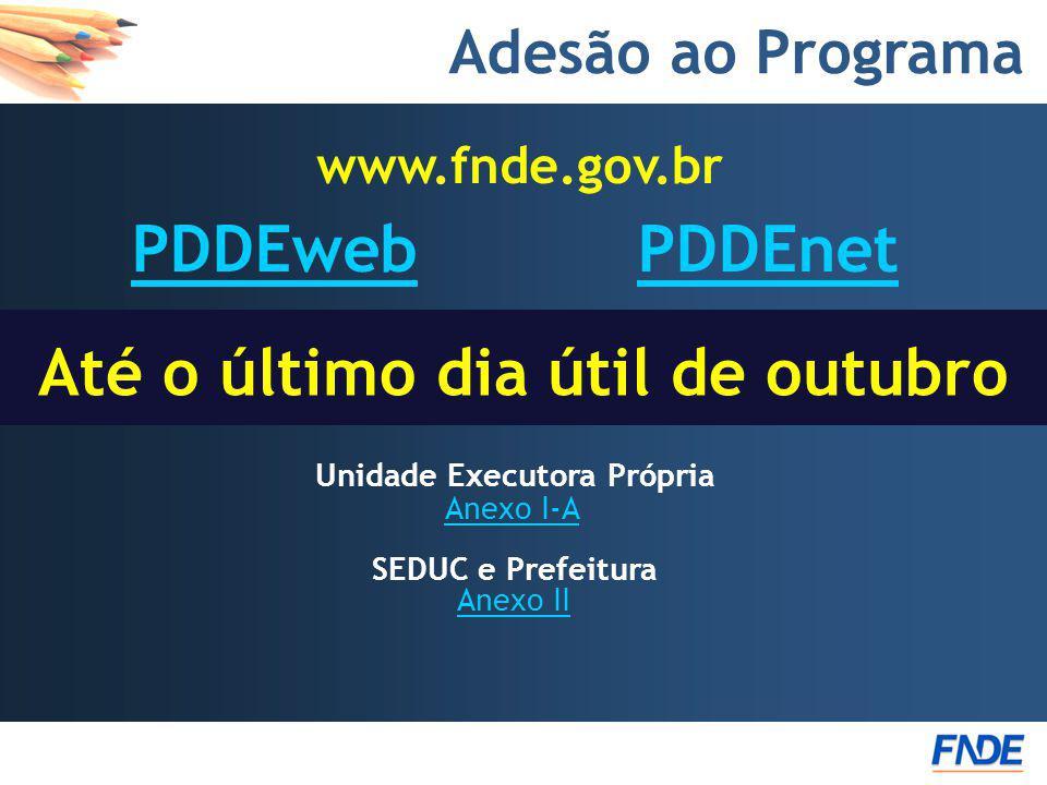 Adesão ao Programa PDDEweb PDDEnetPDDEweb PDDEnet www.fnde.gov.br SEDUC e Prefeitura Anexo II Unidade Executora Própria Anexo I-A Até o último dia úti