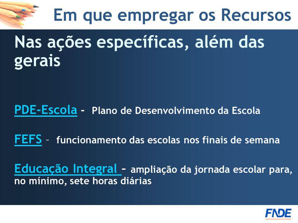 Em que empregar os Recursos Nas ações específicas, além das gerais PDE-Escola - Plano de Desenvolvimento da EscolaEscola FEFS FEFS – funcionamento das