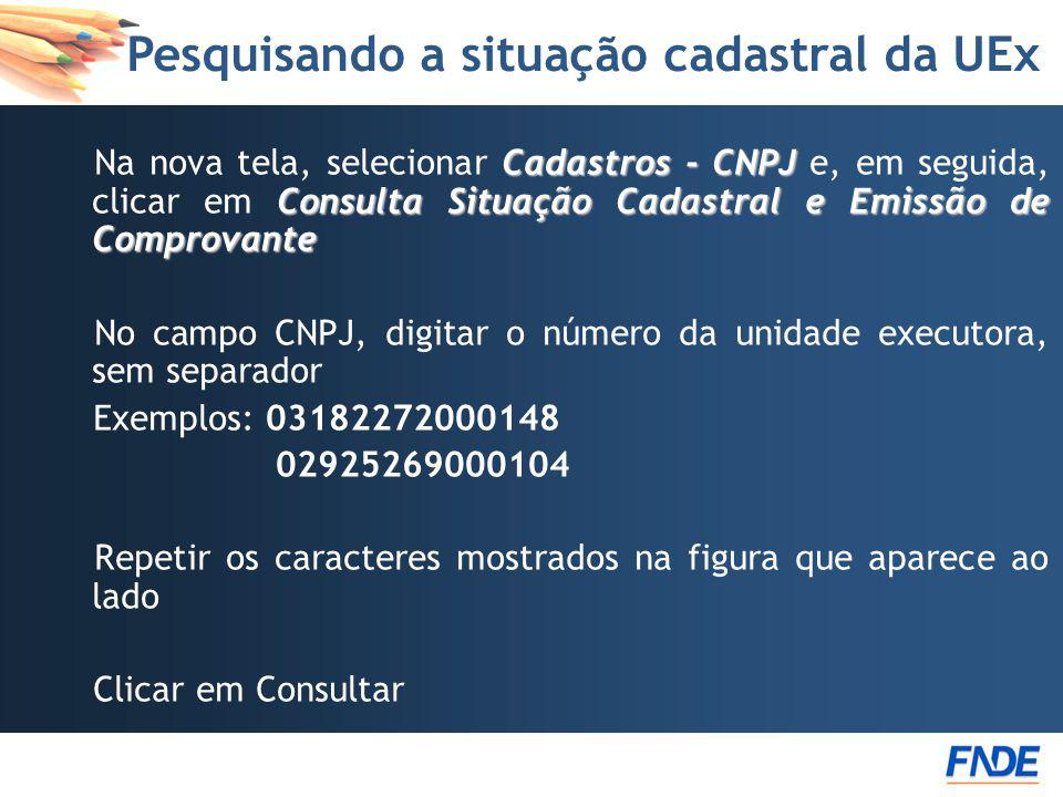 Pesquisando a situação cadastral da UEx Cadastros - CNPJ Consulta Situação Cadastrale Emissão de Comprovante Na nova tela, selecionar Cadastros - CNPJ