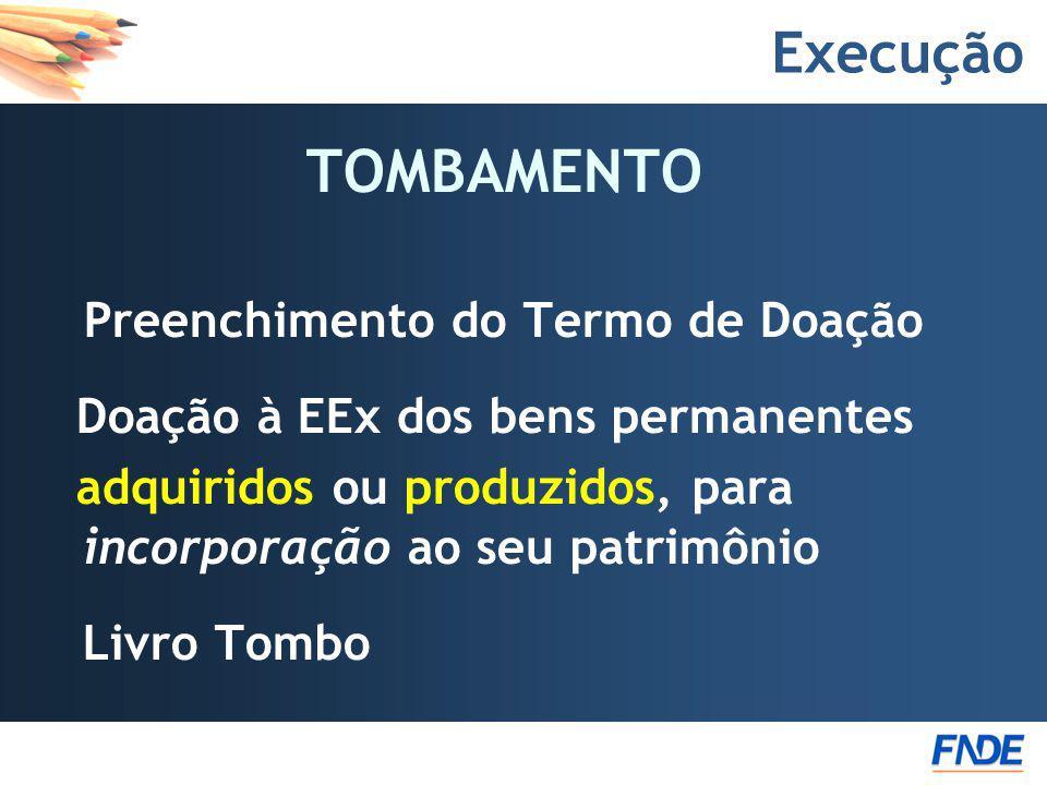Execução TOMBAMENTO Preenchimento do Termo de Doação Doação à EEx dos bens permanentes adquiridos ou produzidos, para incorporação ao seu patrimônio L