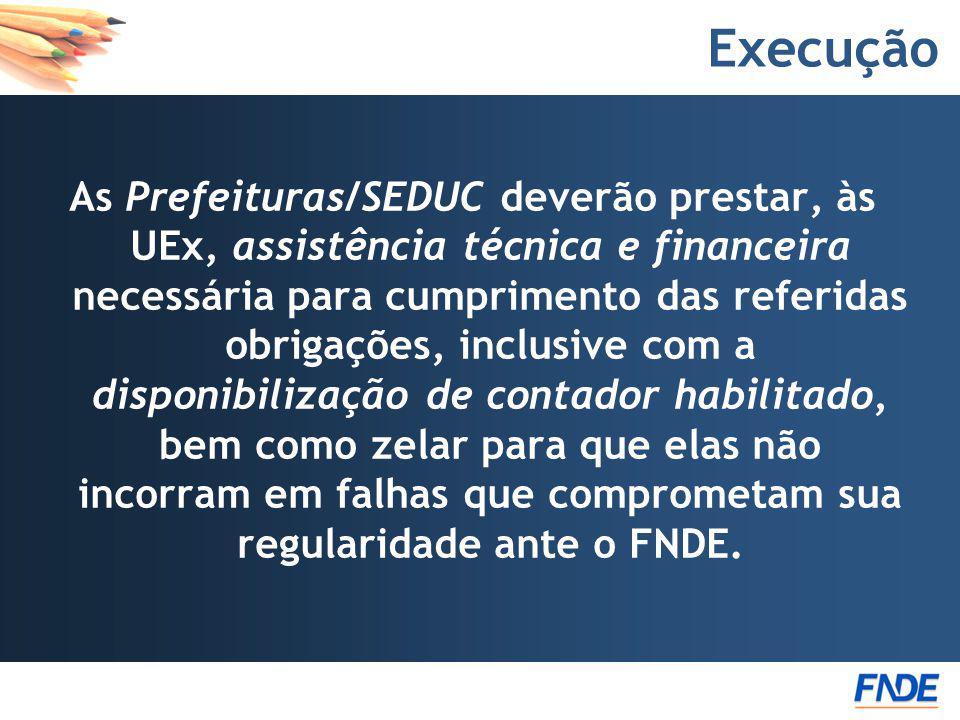 Execução As Prefeituras/SEDUC deverão prestar, às UEx, assistência técnica e financeira necessária para cumprimento das referidas obrigações, inclusiv