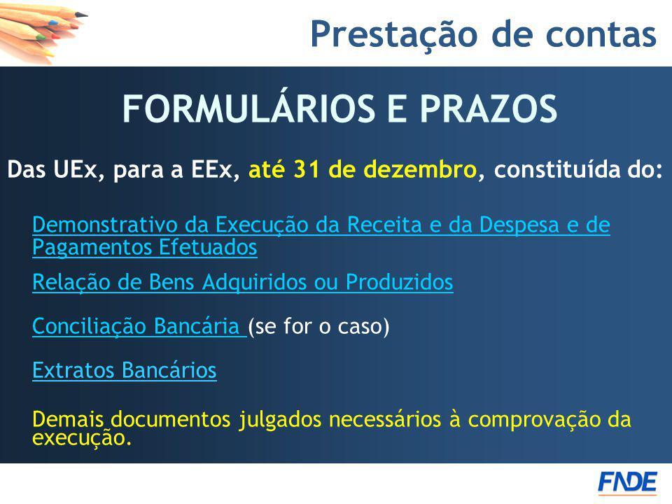 Prestação de contas FORMULÁRIOS E PRAZOS Das UEx, para a EEx, até 31 de dezembro, constituída do: Demonstrativo da Execução da Receita e da Despesa e