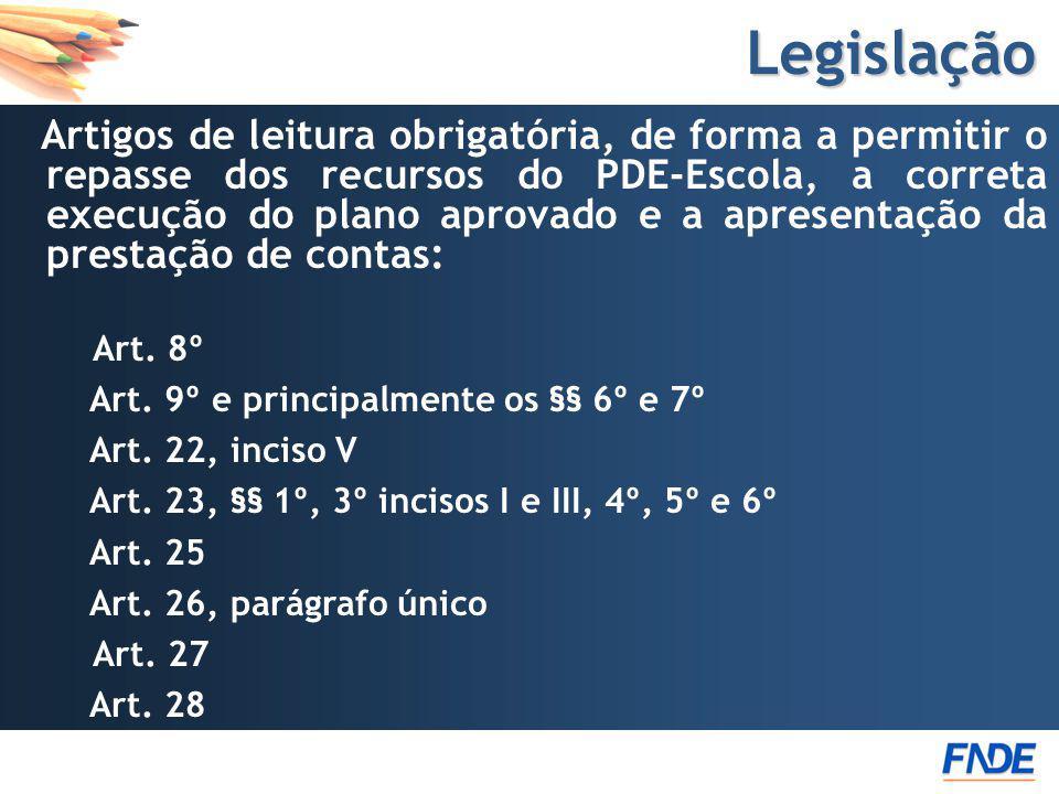 Legislação Artigos de leitura obrigatória, de forma a permitir o repasse dos recursos do PDE-Escola, a correta execução do plano aprovado e a apresent
