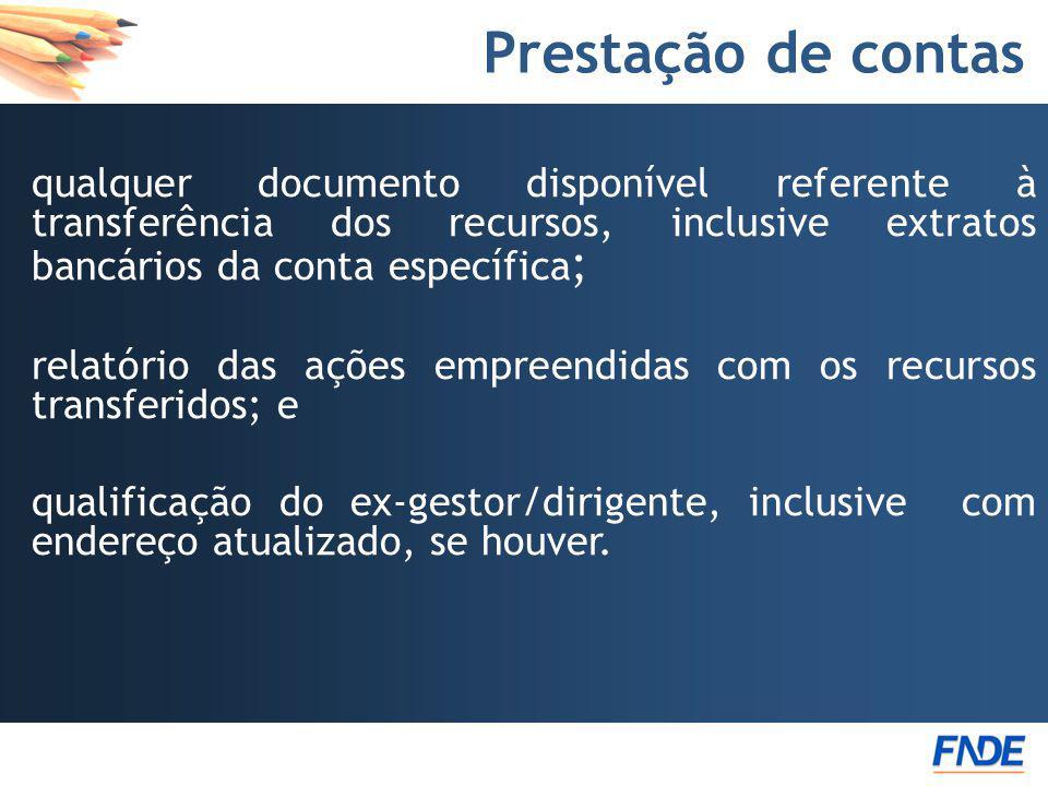 Prestação de contas qualquer documento disponível referente à transferência dos recursos, inclusive extratos bancários da conta específica ; relatório
