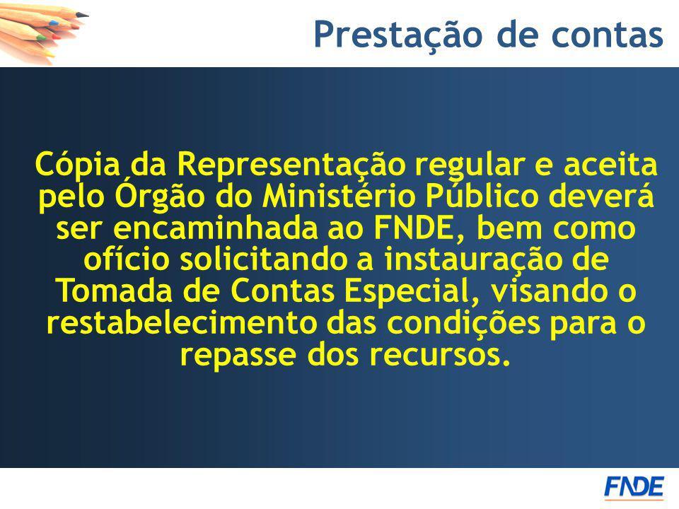Prestação de contas Cópia da Representação regular e aceita pelo Órgão do Ministério Público deverá ser encaminhada ao FNDE, bem como ofício solicitan