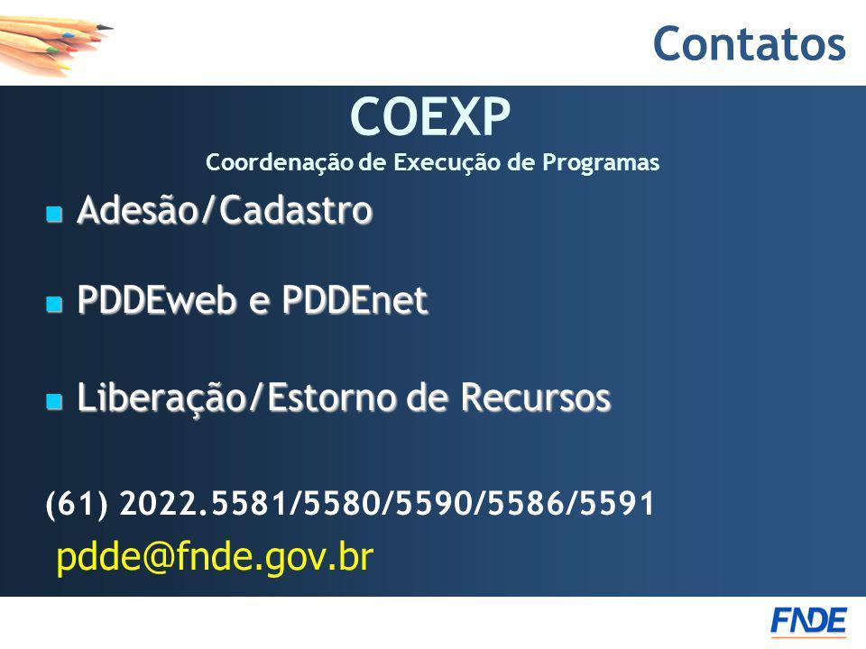 Contatos Adesão/Cadastro Adesão/Cadastro PDDEweb e PDDEnet PDDEweb e PDDEnet Liberação/Estorno de Recursos Liberação/Estorno de Recursos (61) 2022.558