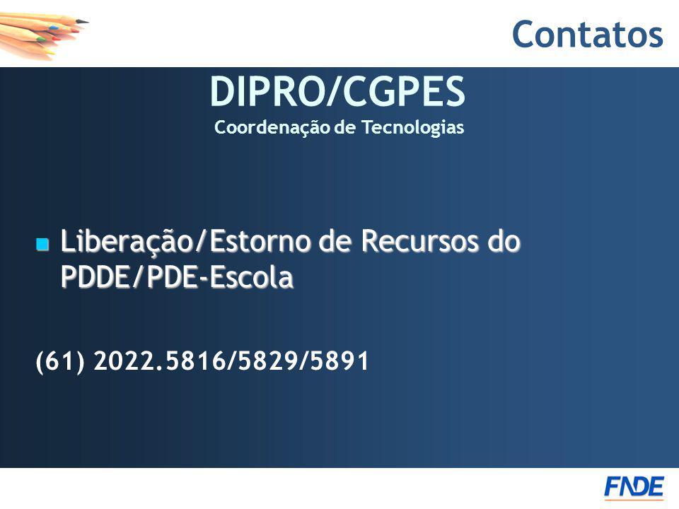 Contatos Liberação/Estorno de Recursos do PDDE/PDE-Escola Liberação/Estorno de Recursos do PDDE/PDE-Escola (61) 2022.5816/5829/5891 DIPRO/CGPES Coorde