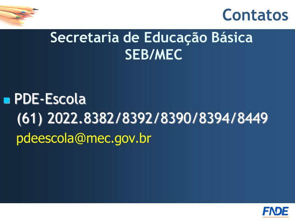 Contatos PDE-Escola PDE-Escola (61) 2022.8382/8392/8390/8394/8449 (61) 2022.8382/8392/8390/8394/8449 pdeescola@mec.gov.br Secretaria de Educação Básic