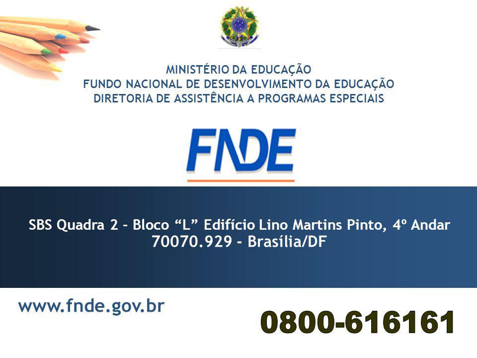 MINISTÉRIO DA EDUCAÇÃO FUNDO NACIONAL DE DESENVOLVIMENTO DA EDUCAÇÃO DIRETORIA DE ASSISTÊNCIA A PROGRAMAS ESPECIAIS SBS Quadra 2 - Bloco L Edifício Li