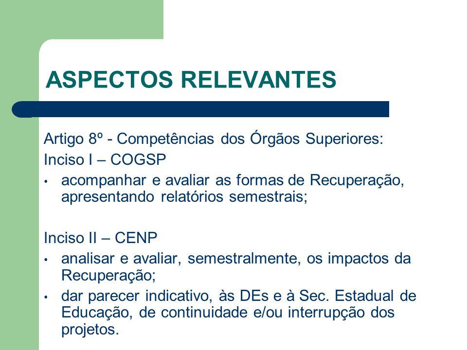 ASPECTOS RELEVANTES Artigo 8º - Competências dos Órgãos Superiores: Inciso I – COGSP acompanhar e avaliar as formas de Recuperação, apresentando relat