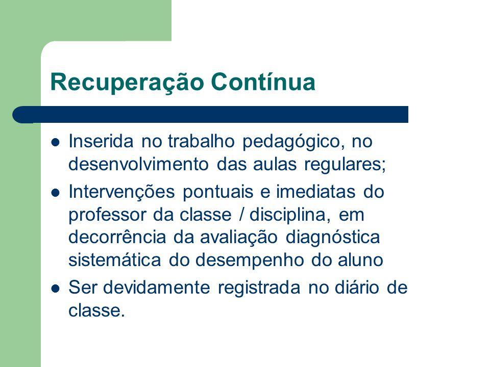 Recuperação Contínua Inserida no trabalho pedagógico, no desenvolvimento das aulas regulares; Intervenções pontuais e imediatas do professor da classe