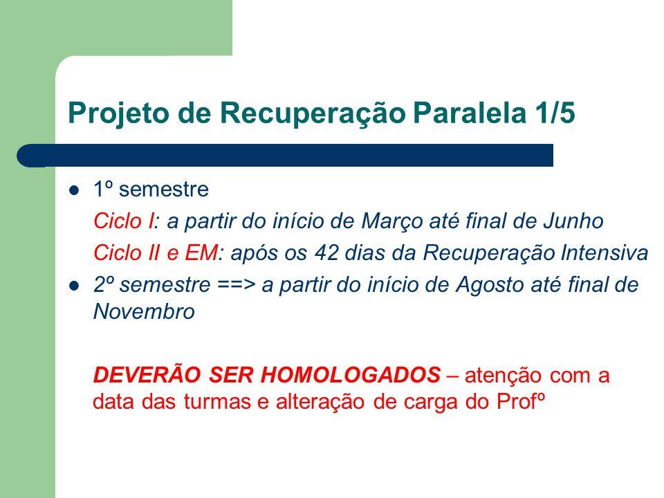 Projeto de Recuperação Paralela 1/5 1º semestre Ciclo I: a partir do início de Março até final de Junho Ciclo II e EM: após os 42 dias da Recuperação