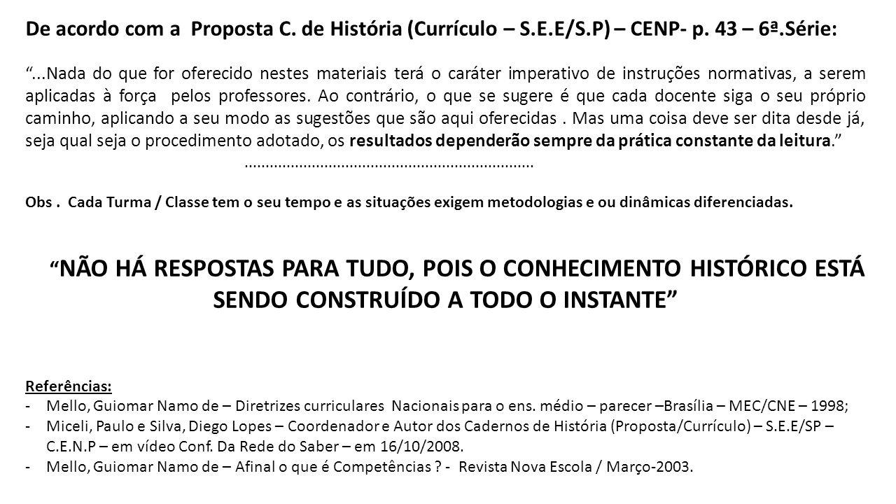 De acordo com a Proposta C. de História (Currículo – S.E.E/S.P) – CENP- p. 43 – 6ª.Série:...Nada do que for oferecido nestes materiais terá o caráter
