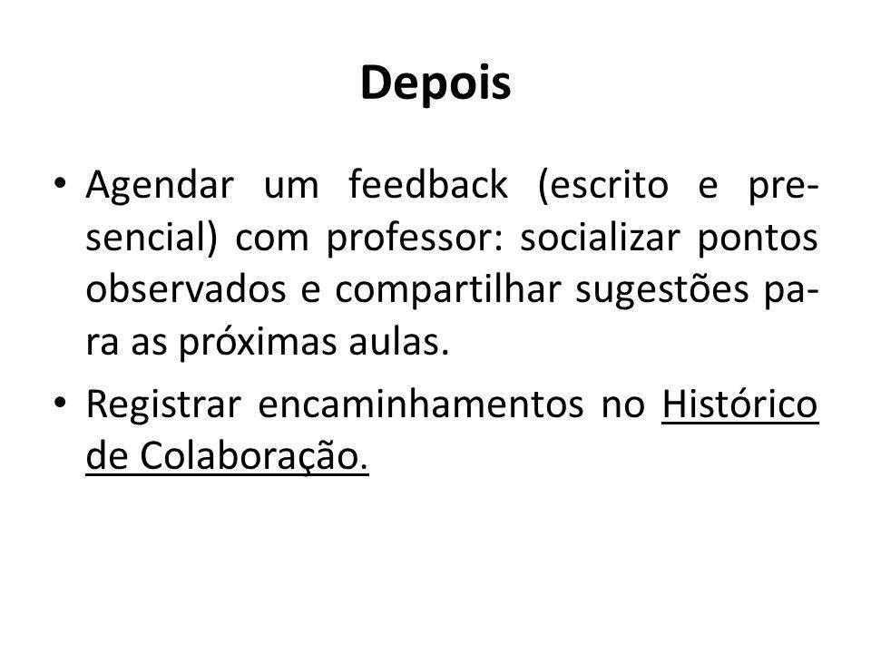Depois Agendar um feedback (escrito e pre- sencial) com professor: socializar pontos observados e compartilhar sugestões pa- ra as próximas aulas. Reg