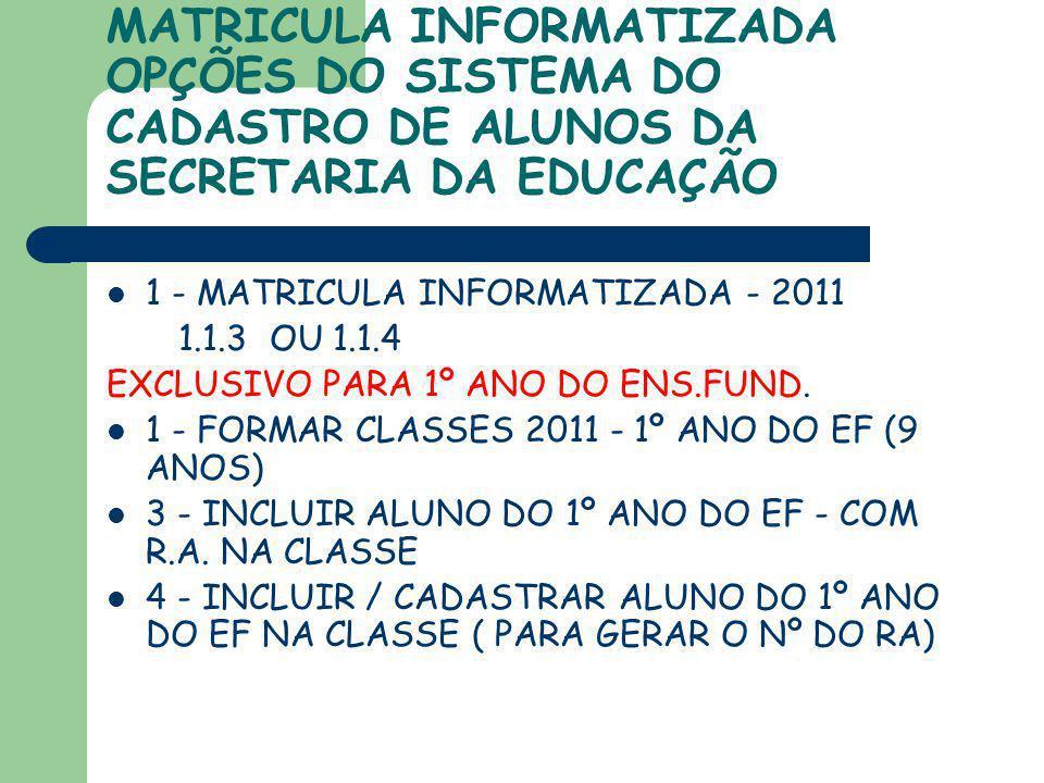 MATRICULA INFORMATIZADA OPÇÕES DO SISTEMA DO CADASTRO DE ALUNOS DA SECRETARIA DA EDUCAÇÃO 1 - MATRICULA INFORMATIZADA - 2011 1.1.3 OU 1.1.4 EXCLUSIVO