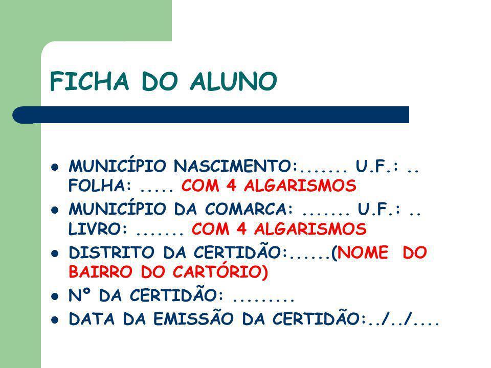 FICHA DO ALUNO MUNICÍPIO NASCIMENTO:....... U.F.:.. FOLHA:..... COM 4 ALGARISMOS MUNICÍPIO DA COMARCA:....... U.F.:.. LIVRO:....... COM 4 ALGARISMOS D