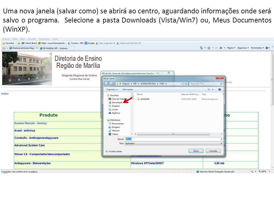 Uma nova janela (salvar como) se abrirá ao centro, aguardando informações onde será salvo o programa. Selecione a pasta Downloads (Vista/Win7) ou, Meu