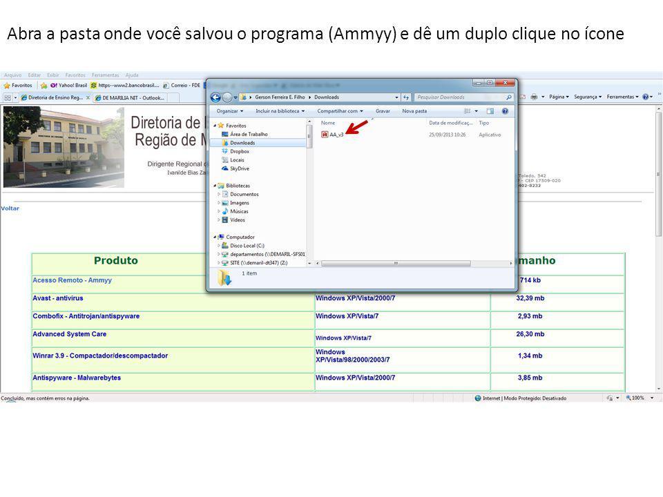 Abra a pasta onde você salvou o programa (Ammyy) e dê um duplo clique no ícone