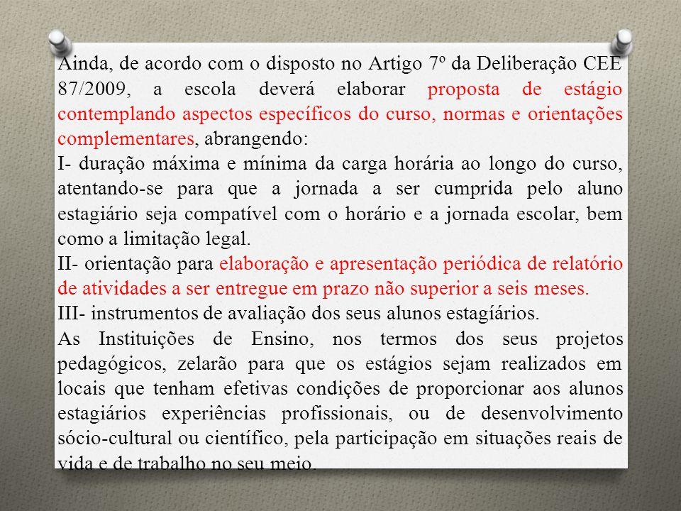Ainda, de acordo com o disposto no Artigo 7º da Deliberação CEE 87/2009, a escola deverá elaborar proposta de estágio contemplando aspectos específico