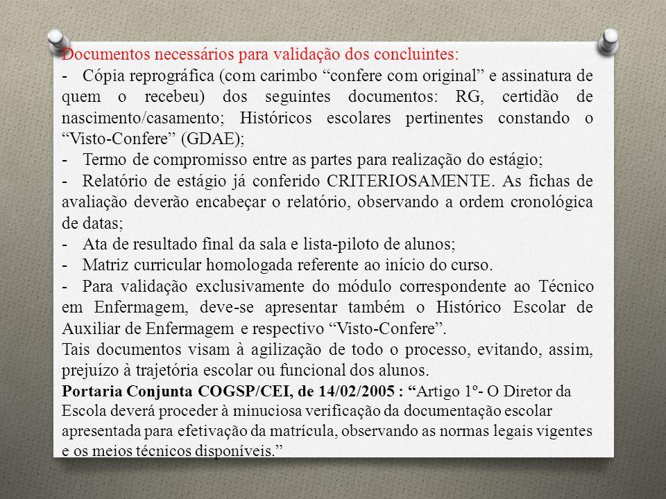 Documentos necessários para validação dos concluintes: -Cópia reprográfica (com carimbo confere com original e assinatura de quem o recebeu) dos segui