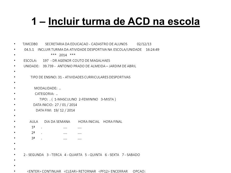 1 – Incluir turma de ACD na escola TJMCDB0 SECRETARIA DA EDUCACAO - CADASTRO DE ALUNOS 02/12/13 04.5.1 INCLUIR TURMA DA ATIVIDADE DESPORTIVA NA ESCOLA