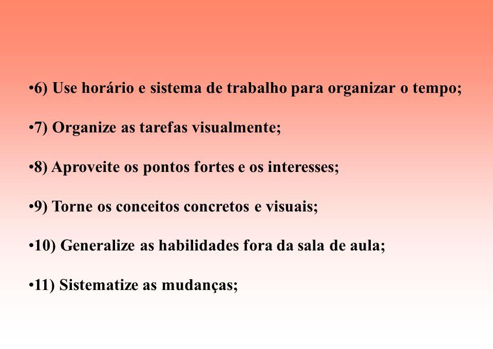 FUNDAMENTOS BÁSICOS 1) Ajuste-se à criança; 2) Comece com uma avaliação; 3) Ensine novas habilidades de maneira correspondente; 4) Use abordagem basea