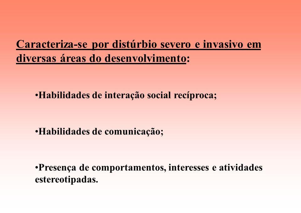 Caracteriza-se por distúrbio severo e invasivo em diversas áreas do desenvolvimento: Habilidades de interação social recíproca; Habilidades de comunicação; Presença de comportamentos, interesses e atividades estereotipadas.