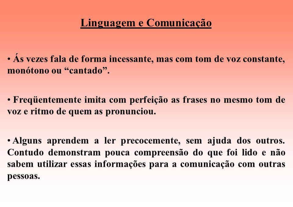 Linguagem e Comunicação Retardo na aquisição da linguagem, por um déficit na compreensão da linguagem falada. Balbucio tende a ser pouco e anormal, em