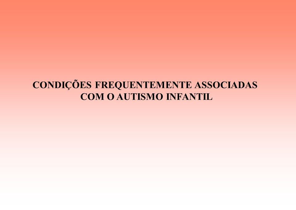 CONDIÇÕES FREQUENTEMENTE ASSOCIADAS COM O AUTISMO INFANTIL