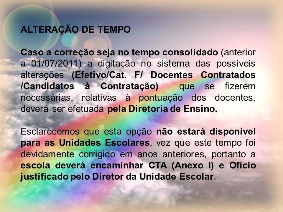 ALTERAÇÃO DE TEMPO Caso a correção seja no tempo consolidado (anterior a 01/07/2011) a digitação no sistema das possíveis alterações (Efetivo/Cat.