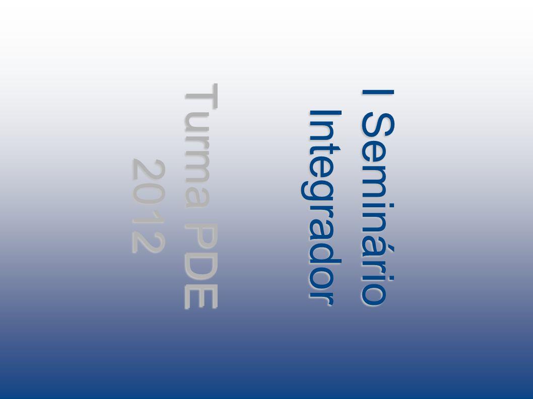 I Seminário Integrador Turma PDE 2012