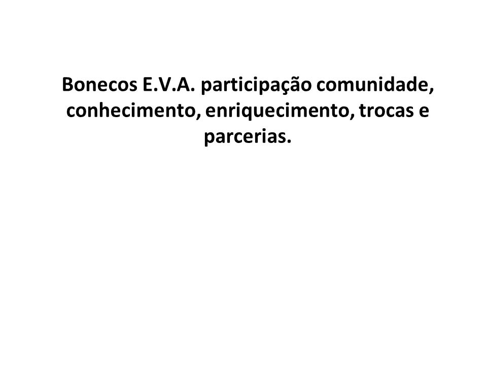 Bonecos E.V.A. participação comunidade, conhecimento, enriquecimento, trocas e parcerias.