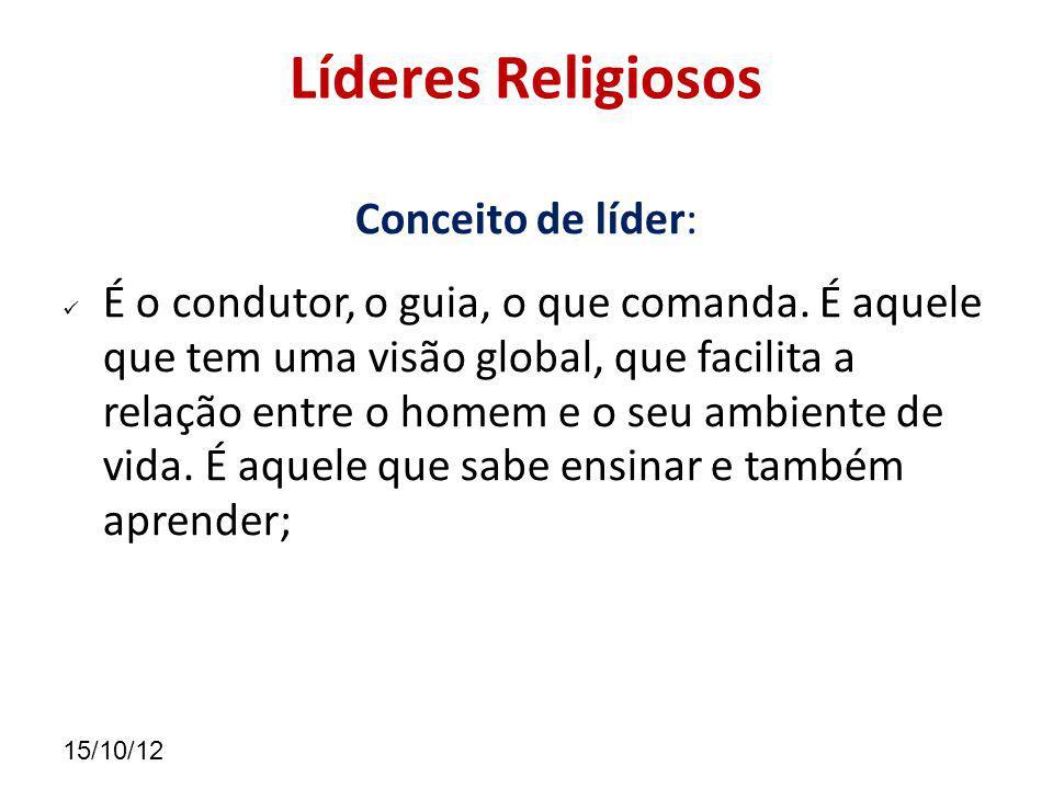 15/10/12 Líderes Religiosos Conceito de líder: É o condutor, o guia, o que comanda.