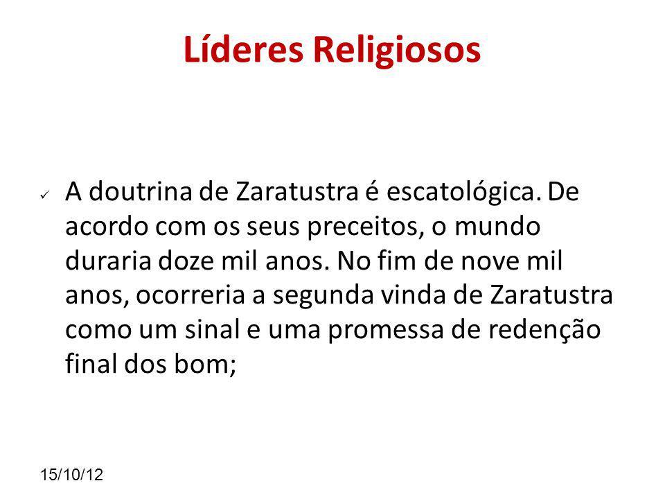 15/10/12 Líderes Religiosos A doutrina de Zaratustra é escatológica.