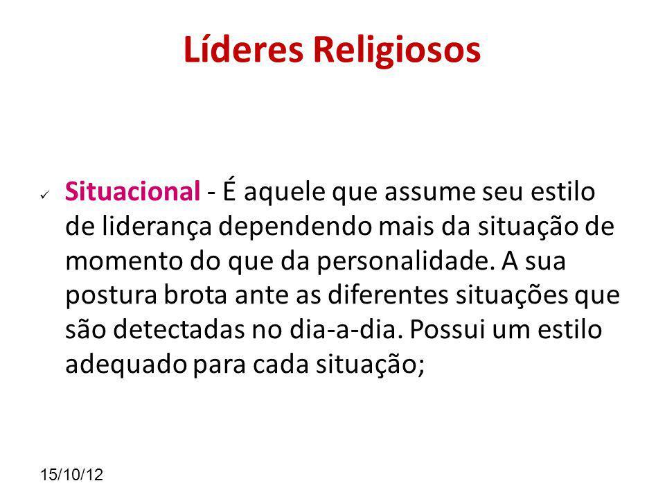 15/10/12 Líderes Religiosos Democrático: Tem comportamento firme, é imparcial, procura enaltecer o desempenho dos seus subordinados.