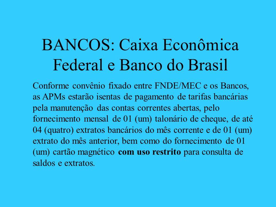 BANCOS: Caixa Econômica Federal e Banco do Brasil Conforme convênio fixado entre FNDE/MEC e os Bancos, as APMs estarão isentas de pagamento de tarifas