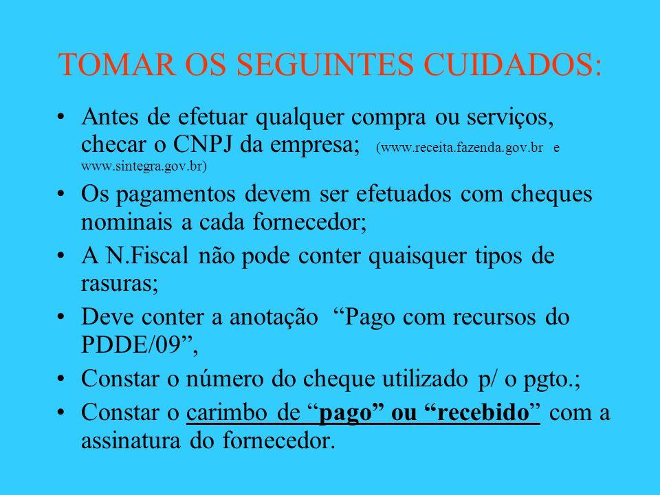 TOMAR OS SEGUINTES CUIDADOS: Antes de efetuar qualquer compra ou serviços, checar o CNPJ da empresa; (www.receita.fazenda.gov.br e www.sintegra.gov.br