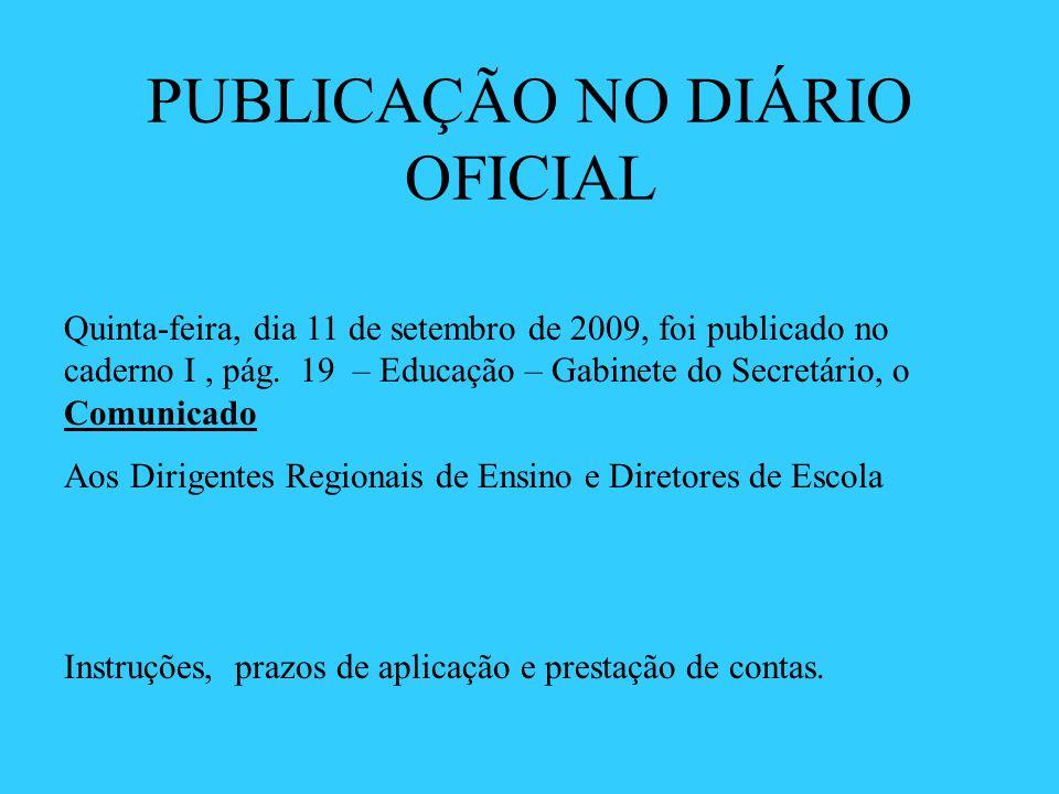 PUBLICAÇÃO NO DIÁRIO OFICIAL Quinta-feira, dia 11 de setembro de 2009, foi publicado no caderno I, pág. 19 – Educação – Gabinete do Secretário, o Comu