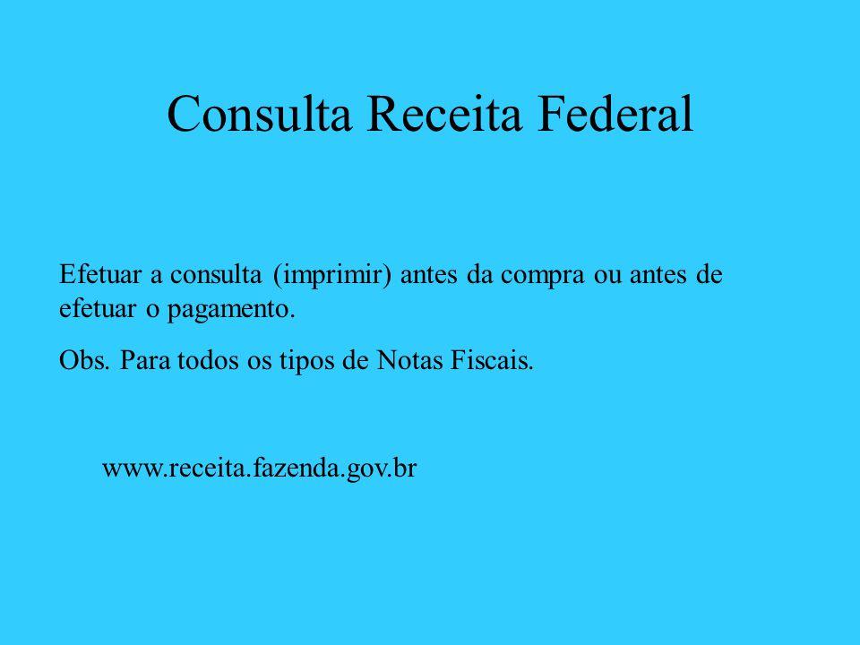 Consulta Receita Federal Efetuar a consulta (imprimir) antes da compra ou antes de efetuar o pagamento. Obs. Para todos os tipos de Notas Fiscais. www
