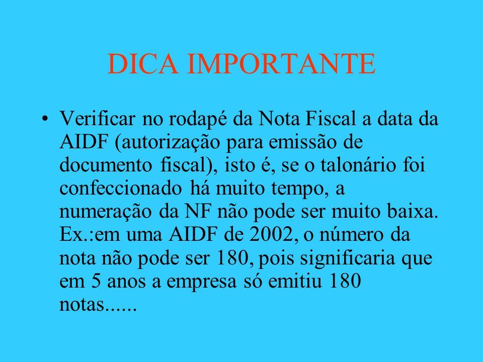 DICA IMPORTANTE Verificar no rodapé da Nota Fiscal a data da AIDF (autorização para emissão de documento fiscal), isto é, se o talonário foi confeccio